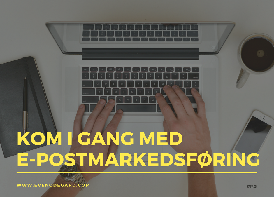 Hvordan komme i gang med e-postmarkedsføring